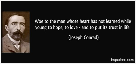 quote-woe-to-the-man-whose-heart-has-not-learned-while-young-to-hope-to-love-and-to-put-its-trust-in-joseph-conrad-41323